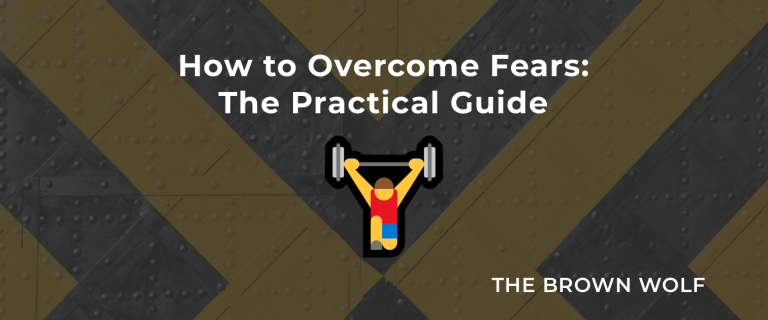 How to Overcome Fears: The Practical Guide