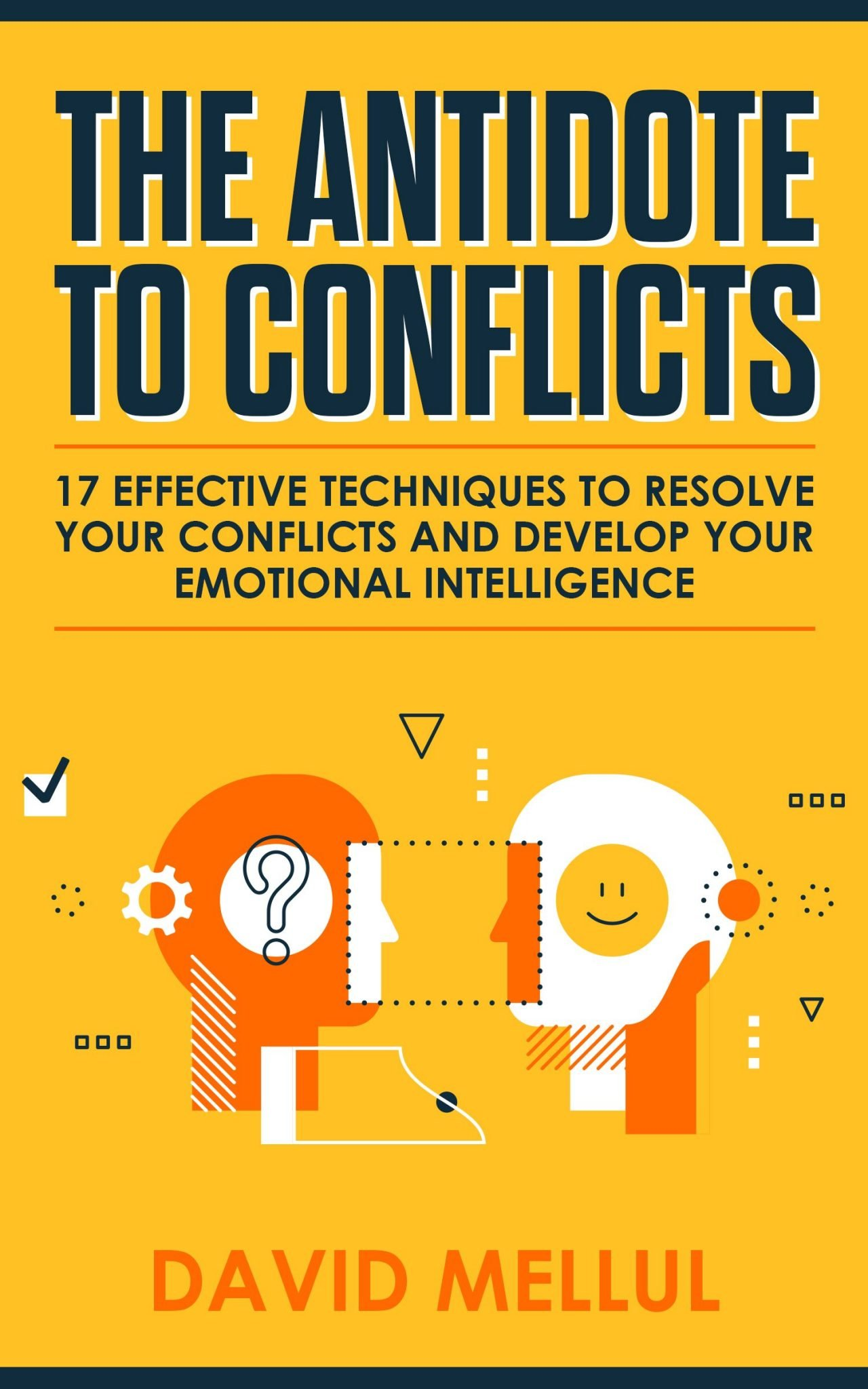 The Antidote to Conflicts: 17 Effective Techniques to Resolve Your Conflicts and Grow Your Emotional Intelligence