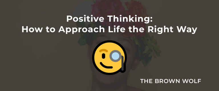 Positive Thinking: How to Approach Life The Right Way