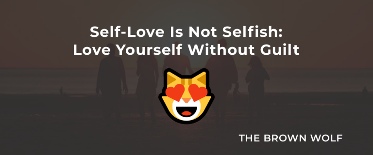 Self-Love Is Not Selfish: Love Yourself Without Guilt