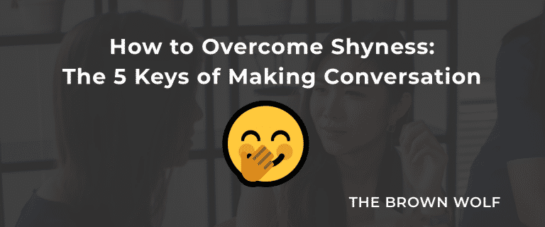 How to Overcome Shyness: The 5 Keys of Making Conversation