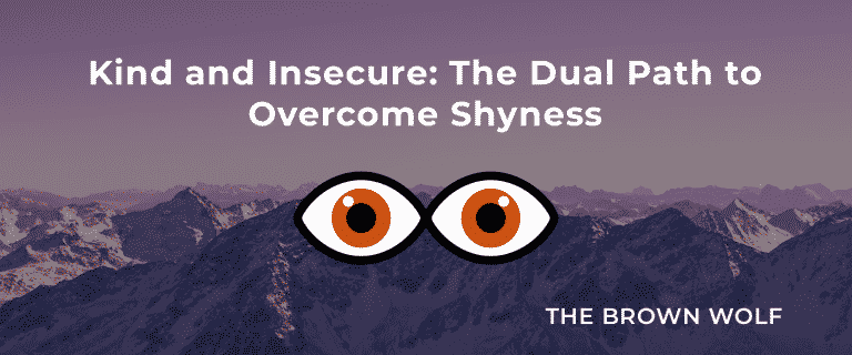 Kind and Insecure: The Dual Path to Overcome Shyness