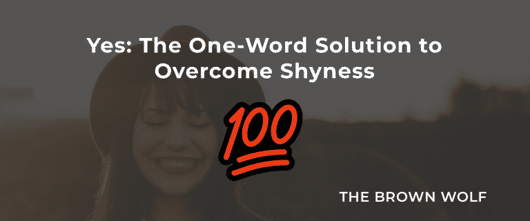 Yes: The One-Word Solution to Overcome Shyness