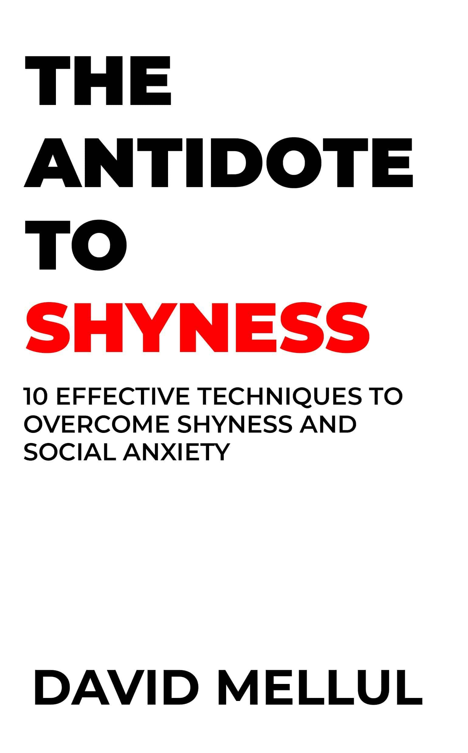 The Antidote to Shyness: 10 Effective Techniques to Overcome Shyness and Social Anxiety